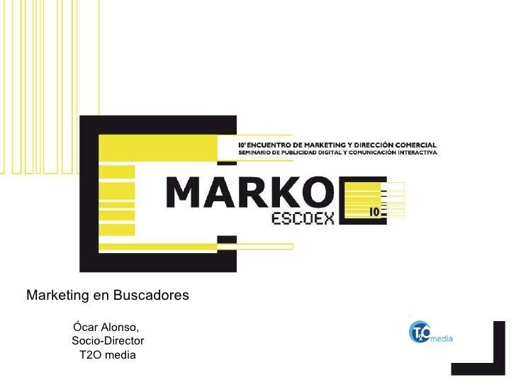 Marketing en Buscadores Ócar Alonso,  Socio-Director T2O media