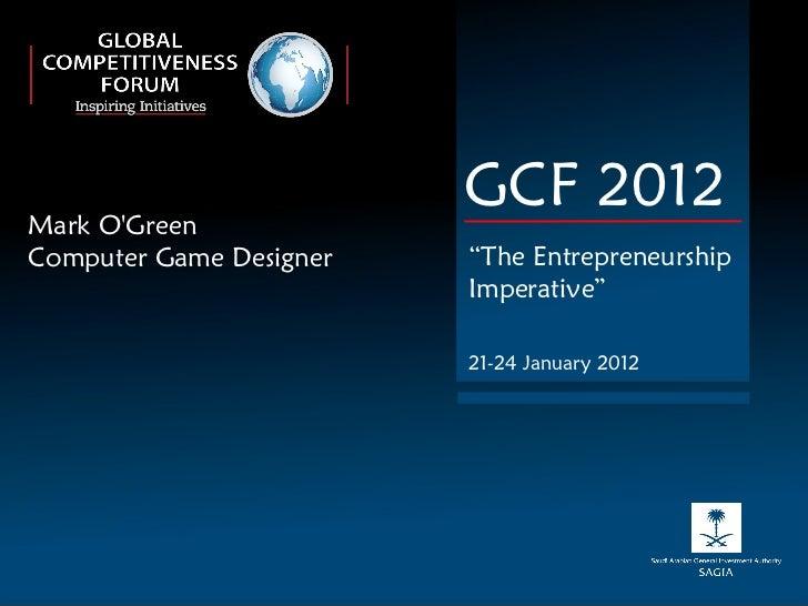 "Mark O'Green Computer Game Designer GCF 2012 "" The Entrepreneurship Imperative"" 21-24 January 2012"