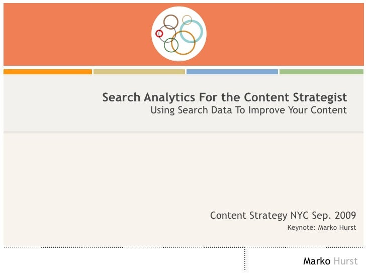 Search Analytics For the Content Strategist Using Search Data To Improve Your Content Content Strategy NYC Sep. 2009 Keyno...