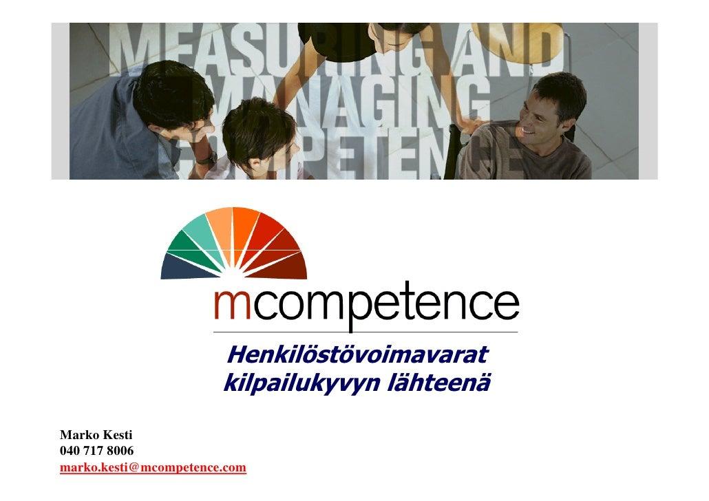 Henkilöstövoimavarat                       kilpailukyvyn lähteenäMarko Kesti040 717 8006marko.kesti@mcompetence.com