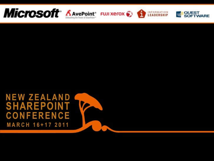 NEW ZEALAND<br />SHAREPOINT<br />CONFERENCE<br />MARCH 16+17 2011<br />