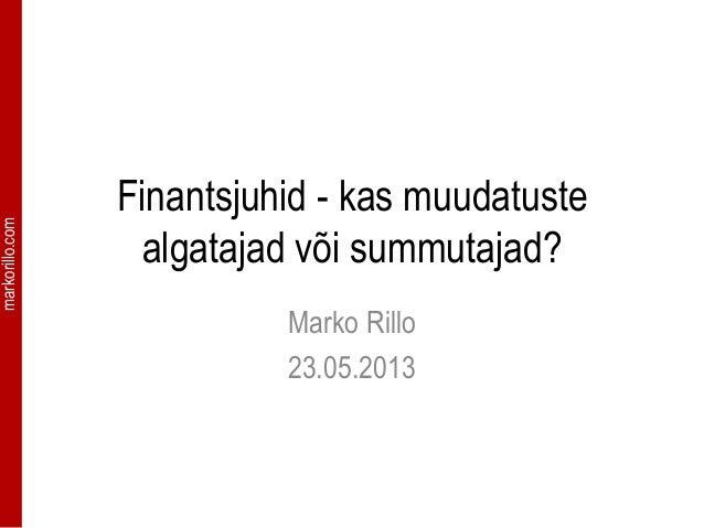 markorillo.comFinantsjuhid - kas muudatustealgatajad või summutajad?Marko Rillo23.05.2013