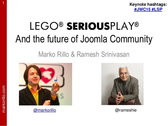 markorillo.com1 LEGO® SERIOUSPLAY® And the future of Joomla Community Marko Rillo & Ramesh Srinivasan @markorillo @rameshi...