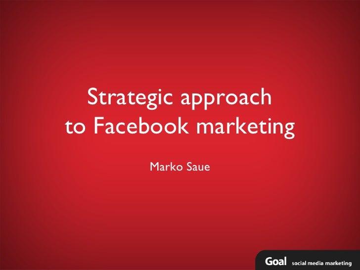 Strategic approachto Facebook marketing       Marko Saue