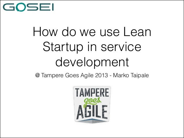 How do we use Lean Startup in service development @ Tampere Goes Agile 2013 - Marko Taipale