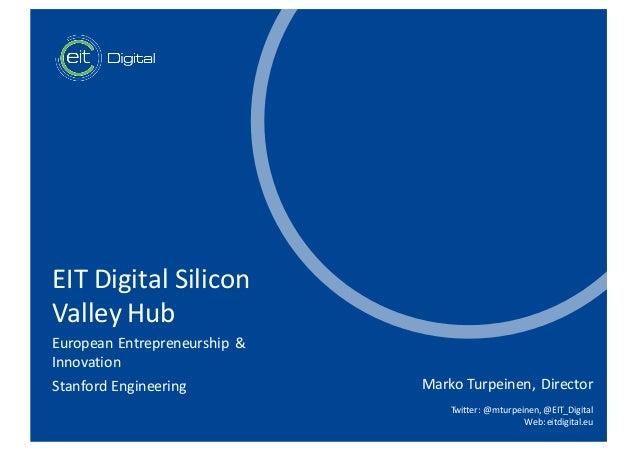 t EITDigitalSilicon ValleyHub EuropeanEntrepreneurship & Innovation StanfordEngineering MarkoTurpeinen,Director ...