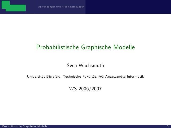 Anwendungen und Problemstellungen                          Probabilistische Graphische Modelle                            ...