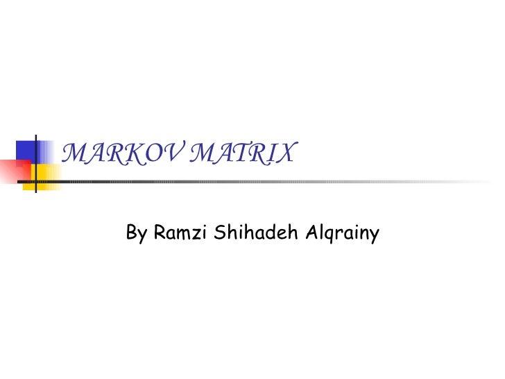 MARKOV MATRIX By Ramzi Shihadeh Alqrainy