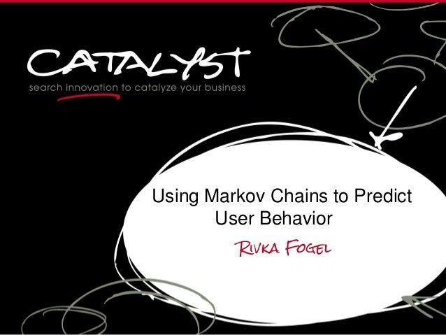 Using Markov Chains to Predict User Behavior Rivka Fogel