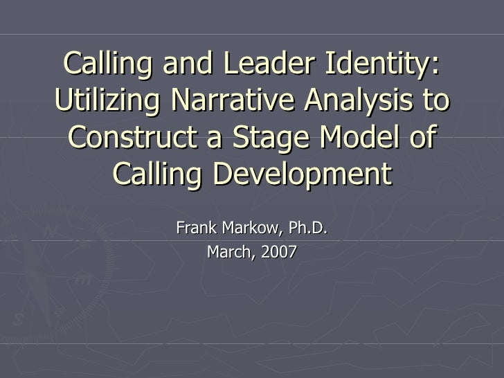 Calling and Leader Identity: Utilizing Narrative Analysis to Construct a Stage Model of Calling Development Frank Markow, ...