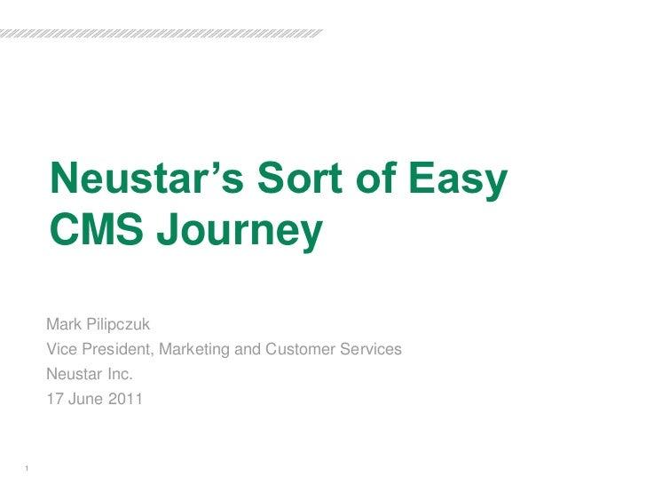 Neustar's Sort of Easy CMS Journey<br />Mark Pilipczuk<br />Vice President, Marketing and Customer Services<br />Neustar I...