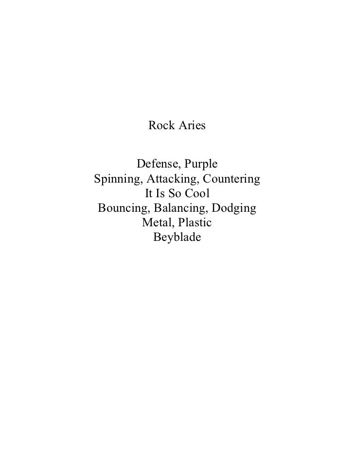 Rock Aries       Defense, PurpleSpinning, Attacking, Countering         It Is So Cool Bouncing, Balancing, Dodging        ...