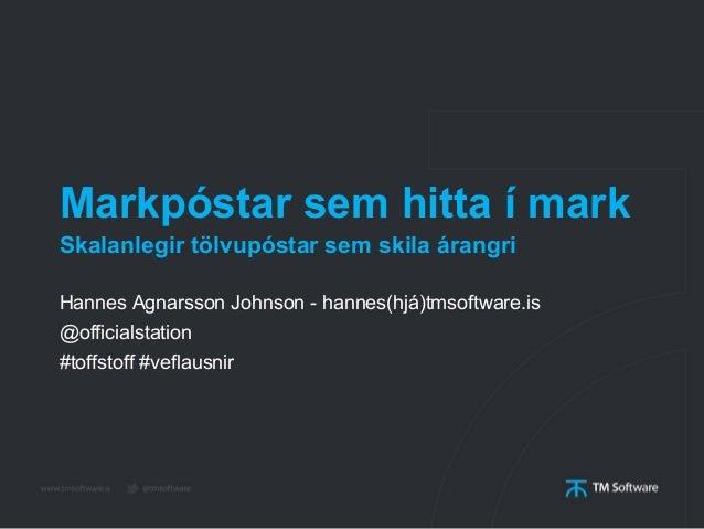 Markpóstar sem hitta í mark Hannes Agnarsson Johnson - hannes(hjá)tmsoftware.is @officialstation #toffstoff #veflausnir Sk...