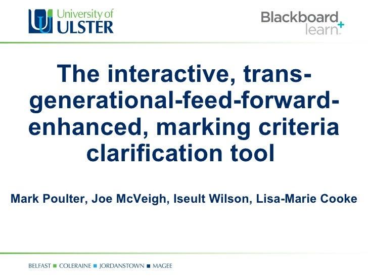 The interactive, trans-  generational-feed-forward-  enhanced, marking criteria      clarification toolMark Poulter, Joe M...