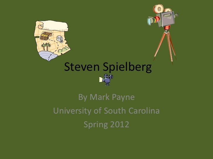 Steven Spielberg      By Mark PayneUniversity of South Carolina        Spring 2012