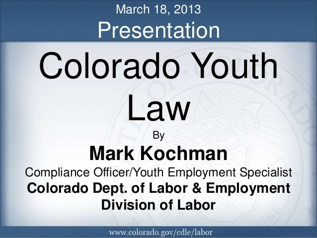 March 18, 2013            Presentation  Colorado Youth       Law                     By           Mark KochmanCompliance O...