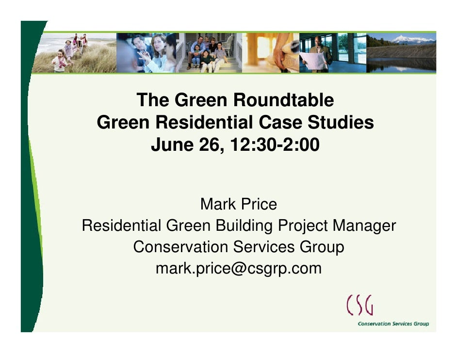 The Green Roundtable   Green Residential Case Studies        June 26, 12:30-2:00                   Mark Price Residential ...