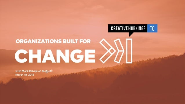 ORGANIZATIONS BUILT FOR CHANGE with Mark Raheja of March 18, 2016