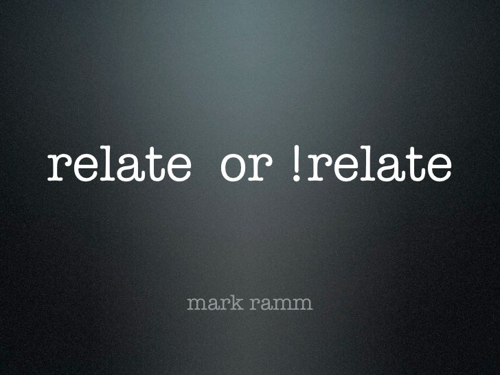 relate or !relate     mark ramm