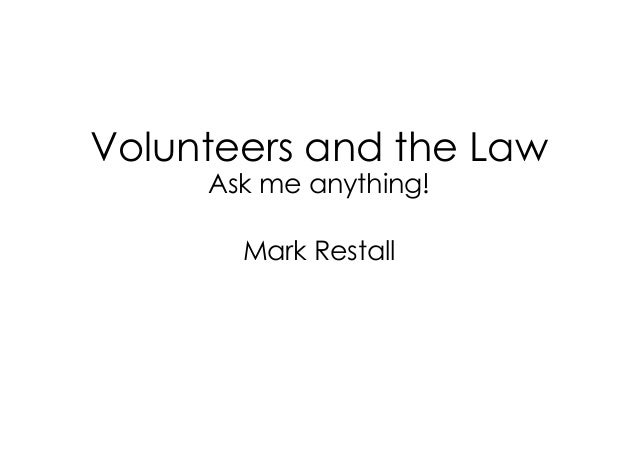 Volunteers and the Law Ask me anything! Mark Restall
