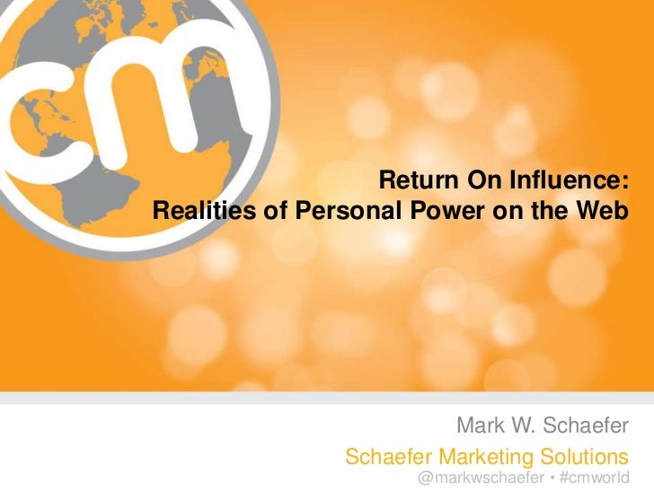 Return On Influence:Realities of Personal Power on the Web                         Mark W. Schaefer               Schaefer...
