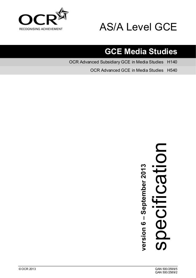 AS/A Level GCE GCE Media Studies OCR Advanced Subsidiary GCE in Media Studies H140  © OCR 2013  specification  version 6 –...