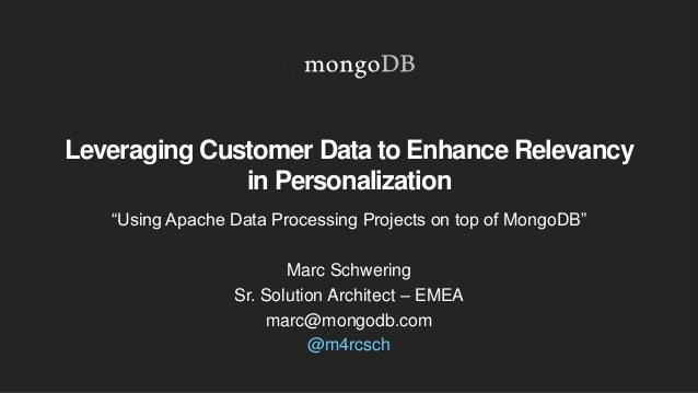 "Leveraging Customer Data to Enhance Relevancy in Personalization ""Using Apache Data Processing Projects on top of MongoDB""..."