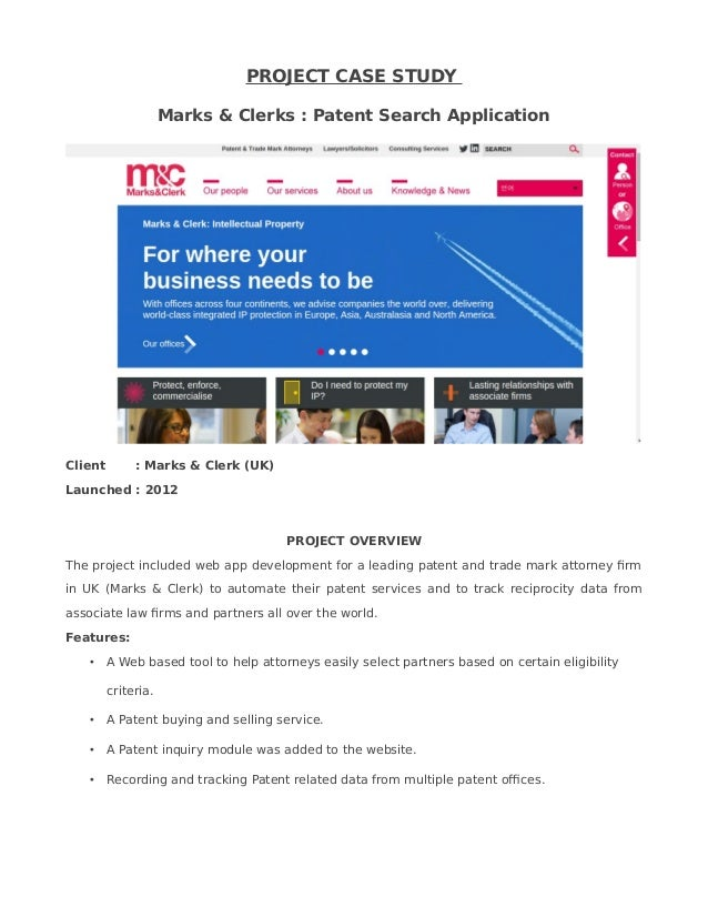 PROJECT CASE STUDY Marks & Clerks : Patent Search Application Client : Marks & Clerk (UK) Launched : 2012 PROJECT OVERVIEW...