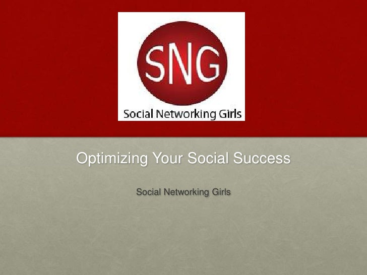 Optimizing Your Social Success<br />Social Networking Girls<br />
