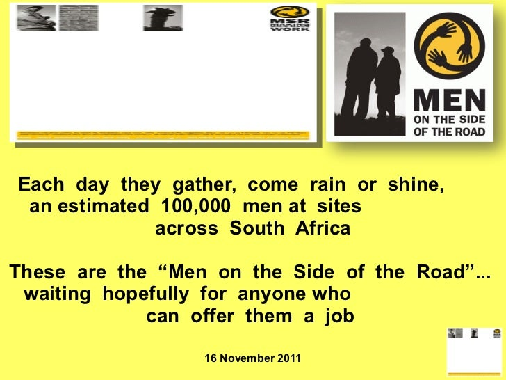 Each  day  they  gather,  come  rain  or  shine,  an estimated  100,000  men at  sites  across  South  Africa These  are  ...