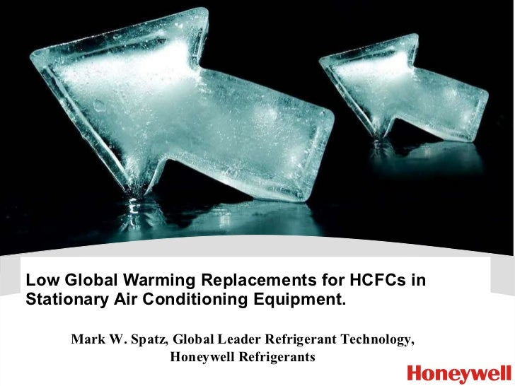 Low Global Warming Replacements for HCFCs in Stationary Air Conditioning Equipment. Mark W. Spatz, Global Leader Refrigera...
