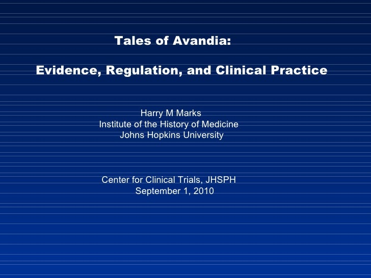 Tales of Avandia:  Evidence, Regulation, and Clinical Practice  Harry M Marks Institute of the History of Medicine Johns H...