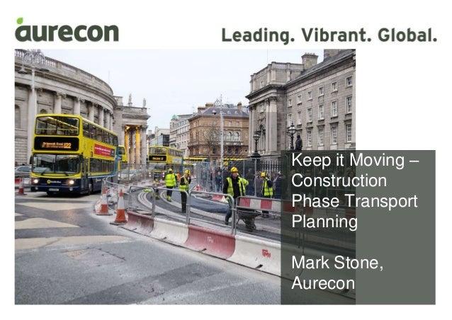 Mark Stone Keep it Moving – Construction Phase Transport Planning Mark Stone, Aurecon