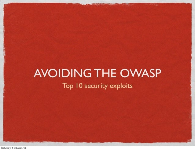 AVOIDING THE OWASP Top 10 security exploits  Saturday, 5 October, 13