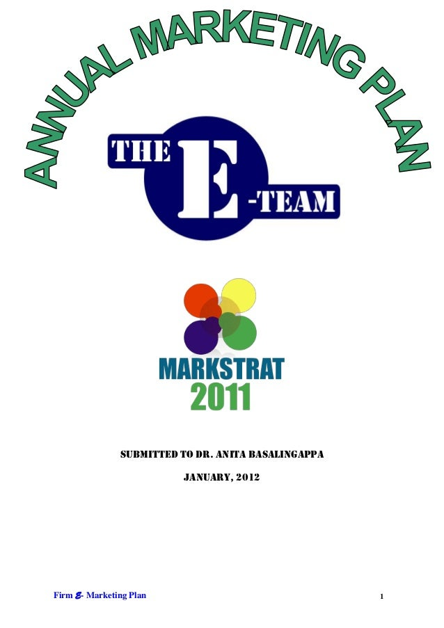 SUBMITTED TO Dr. anita basalingappa                         January, 2012Firm E- Marketing Plan                           ...
