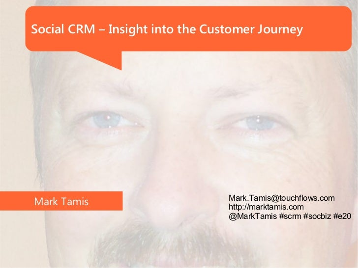 Social CRM – Insight into the Customer Journey                                 Mark.Tamis@touchflows.comMark Tamis        ...