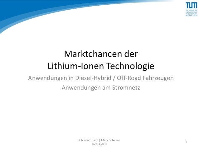 Marktchancen der      Lithium-Ionen TechnologieAnwendungen in Diesel-Hybrid / Off-Road Fahrzeugen         Anwendungen am S...