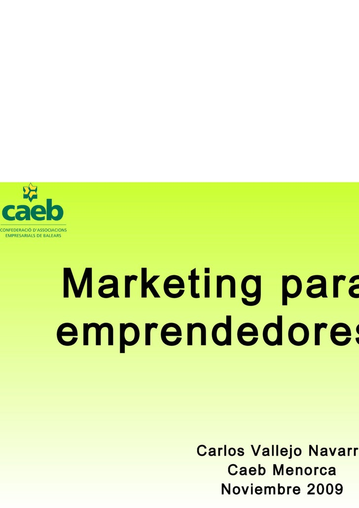 Marketing para emprendedores Carlos Vallejo Navarro Caeb Menorca Noviembre 2009