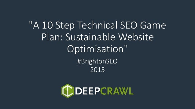 """""""A 10 Step Technical SEO Game Plan: Sustainable Website Optimisation"""" #BrightonSEO 2015"""