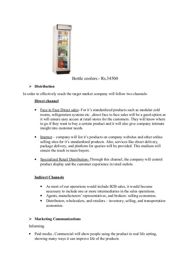 Bottle coolers:- Rs.34500  Distribution In order to effectively reach the target market company will follow two channels-...