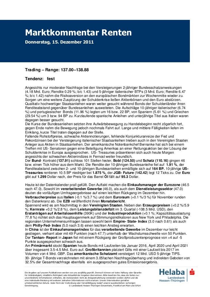 Marktkommentar RentenDonnerstag, 15. Dezember 2011Trading – Range: 137.00–138.88Tendenz: festAngesichts nur moderater Nach...