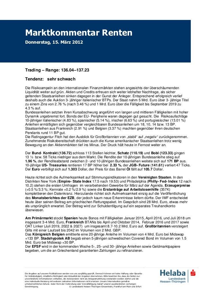 Marktkommentar RentenDonnerstag, 15. März 2012Trading – Range: 136.04–137.23Tendenz: sehr schwachDie Risikoampeln an den i...