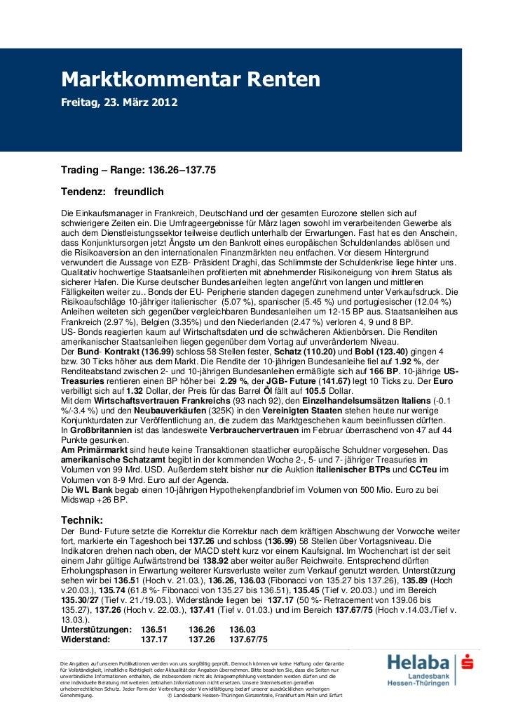 Marktkommentar RentenFreitag, 23. März 2012Trading – Range: 136.26–137.75Tendenz: freundlichDie Einkaufsmanager in Frankre...