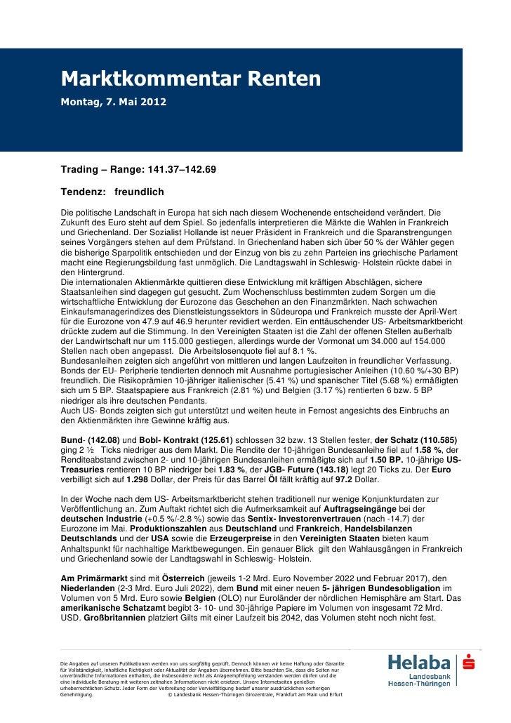 Marktkommentar RentenMontag, 7. Mai 2012Trading – Range: 141.37–142.69Tendenz: freundlichDie politische Landschaft in Euro...