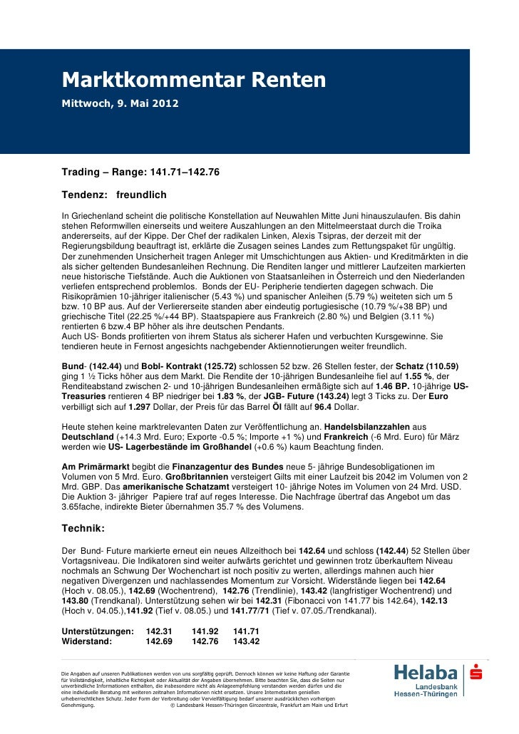 Marktkommentar RentenMittwoch, 9. Mai 2012Trading – Range: 141.71–142.76Tendenz: freundlichIn Griechenland scheint die pol...
