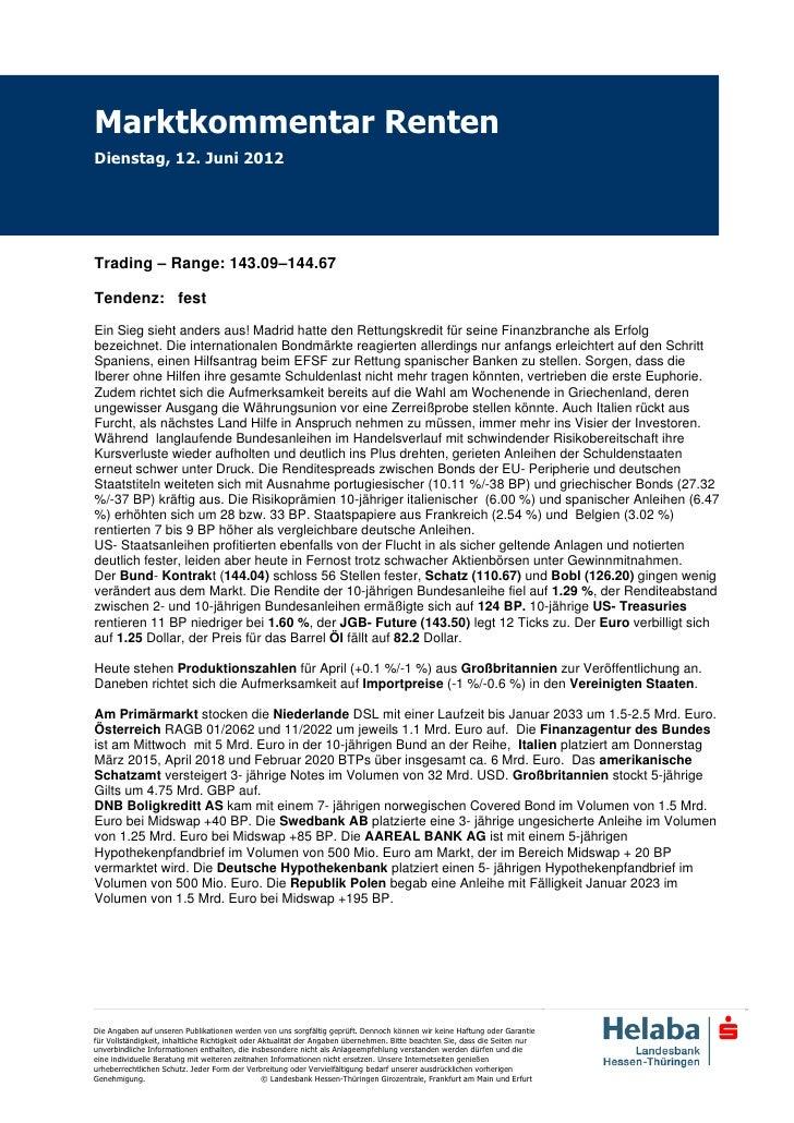 Marktkommentar RentenDienstag, 12. Juni 2012Trading – Range: 143.09–144.67Tendenz: festEin Sieg sieht anders aus! Madrid h...