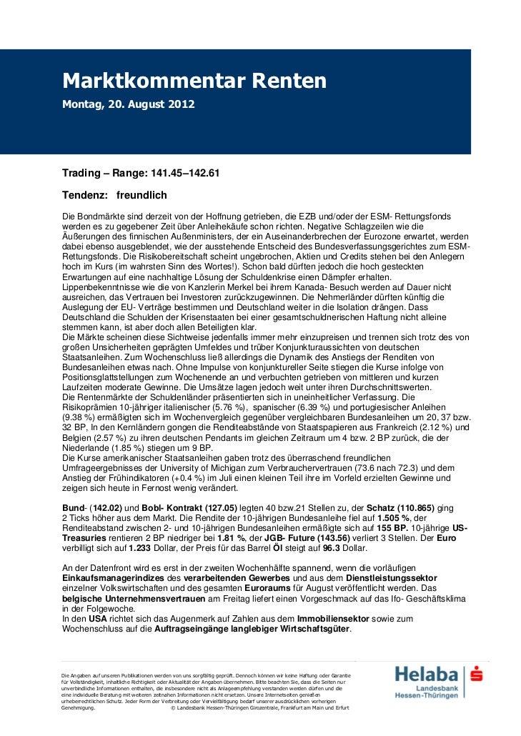 Marktkommentar RentenMontag, 20. August 2012Trading – Range: 141.45–142.61Tendenz: freundlichDie Bondmärkte sind derzeit v...