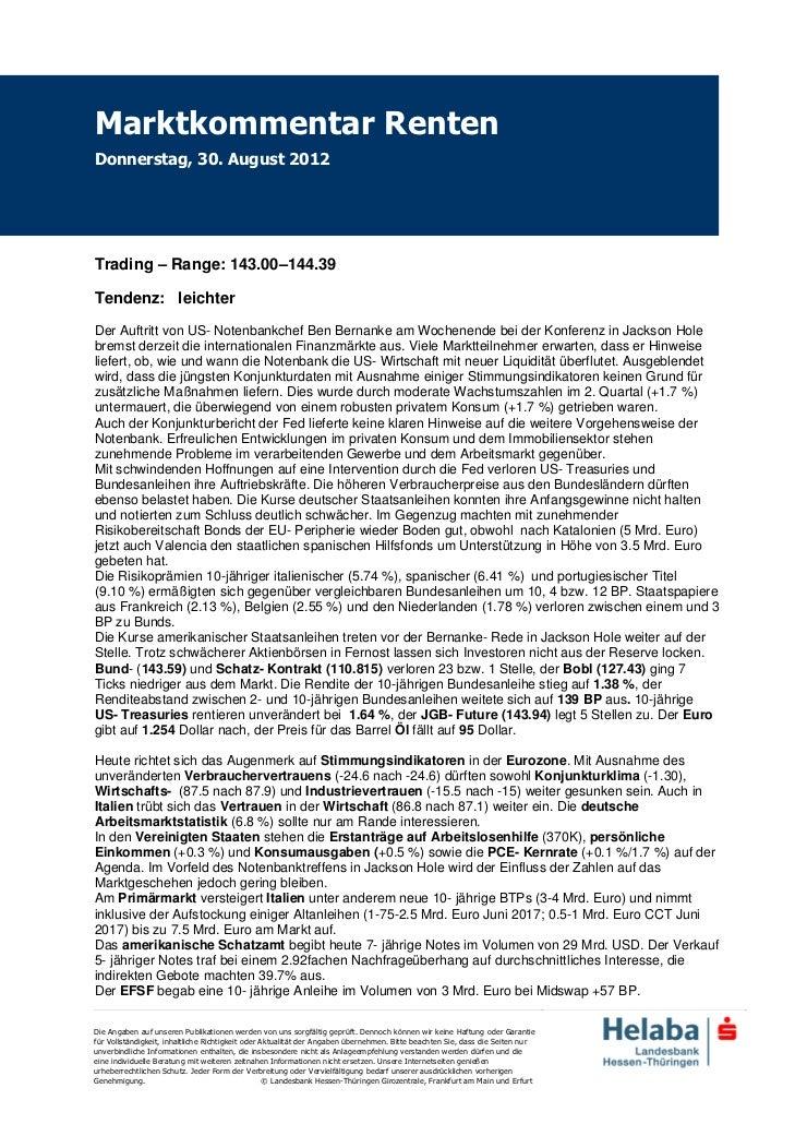 Marktkommentar RentenDonnerstag, 30. August 2012Trading – Range: 143.00–144.39Tendenz: leichterDer Auftritt von US- Notenb...