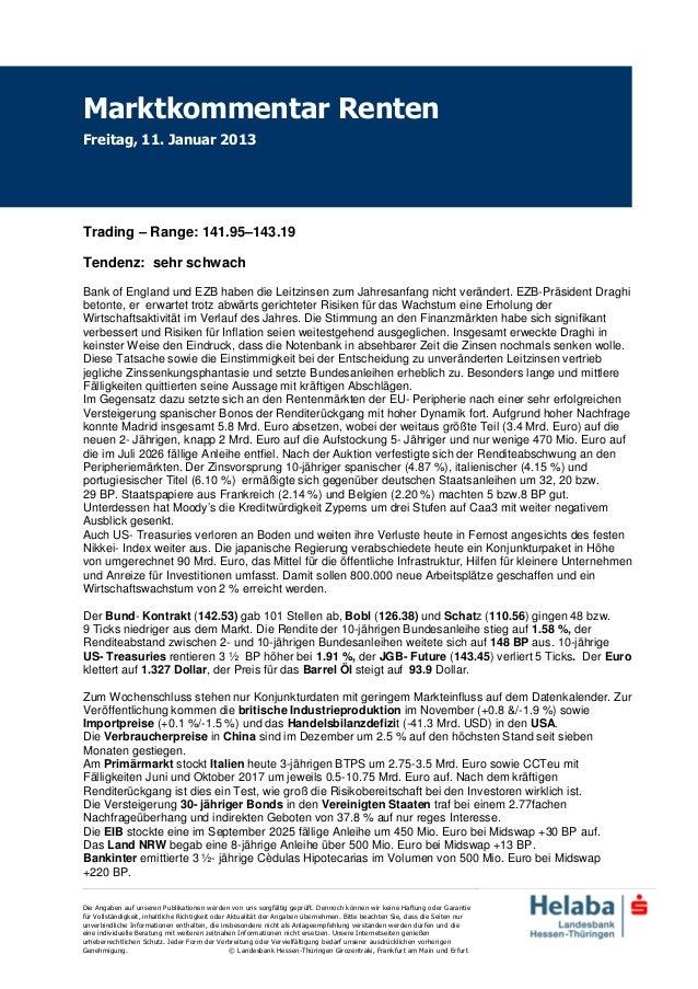 Marktkommentar RentenFreitag, 11. Januar 2013Trading – Range: 141.95–143.19Tendenz: sehr schwachBank of England und EZB ha...