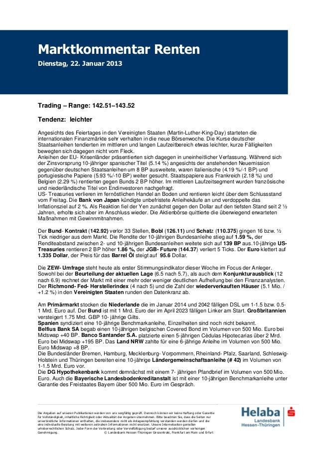 Marktkommentar RentenDienstag, 22. Januar 2013Trading – Range: 142.51–143.52Tendenz: leichterAngesichts des Feiertages in ...